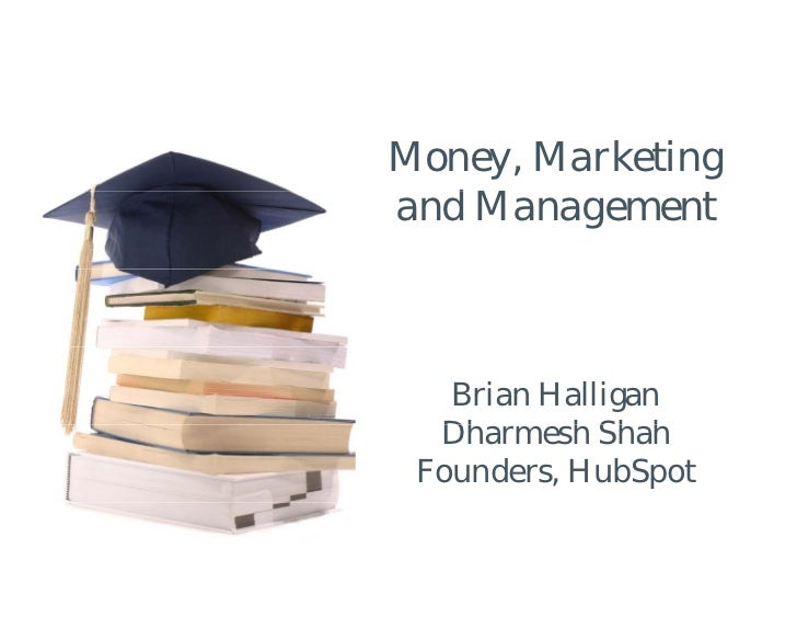 Money, Marketing and Management   d       Brian Halligan   Dharmesh Shah   Dh       h Sh h  Founders, HubSpot