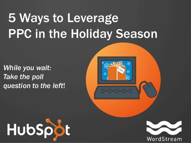 5 Ways to Leverage PPC in the Holiday SeasonWhile you wait:Take the pollquestion to the left!                             1