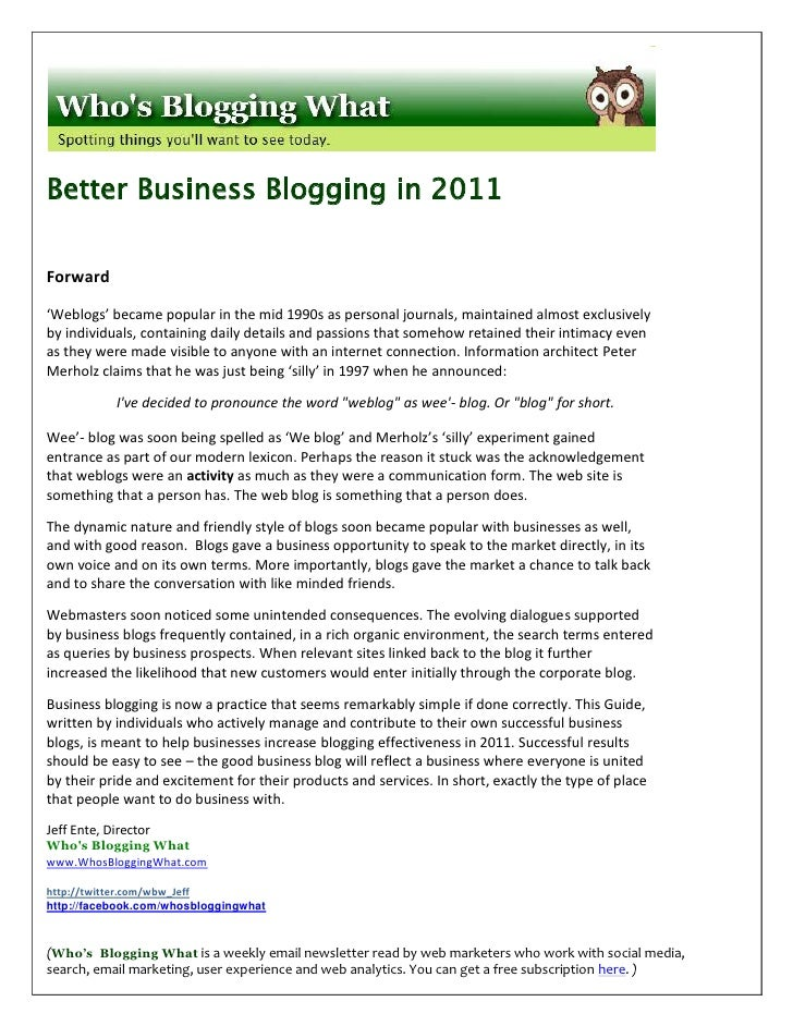 Better Business Blogging in 2011Forward'Weblogs' became popular in the mid 1990s as personal journals, maintained almost e...