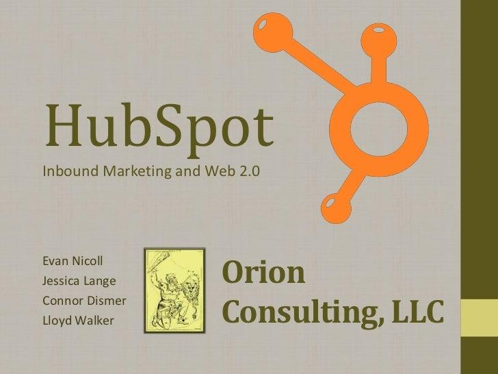 HubSpotInbound Marketing and Web 2.0                       OrionEvan NicollJessica Lange                       Consulting,...