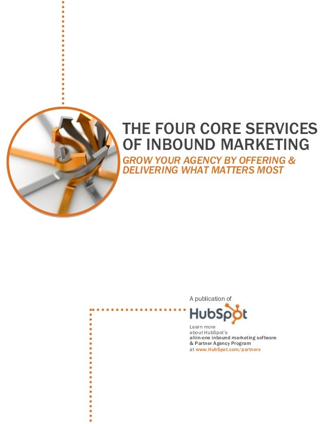 THE FOUR CORE SERVICES OF INBOUND MARKETING GROW YOUR AGENCY BY OFFERING & DELIVERING WHAT MATTERS MOST  A publication of ...