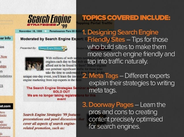 In 1999 it pays to be awesome at meta tags. TOPICSCOVEREDINCLUDE: 1.DesigningSearchEngine FriendlySites–Tipsforthose whobu...