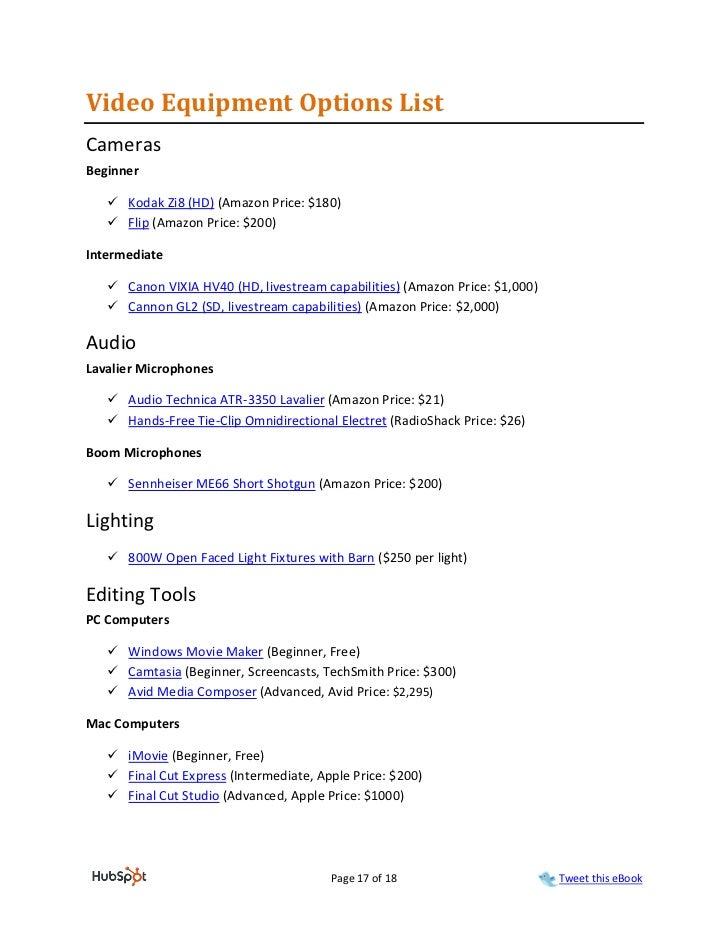 Video Equipment Options ListCamerasBeginner    Kodak Zi8 (HD) (Amazon Price: $180)    Flip (Amazon Price: $200)Intermedi...