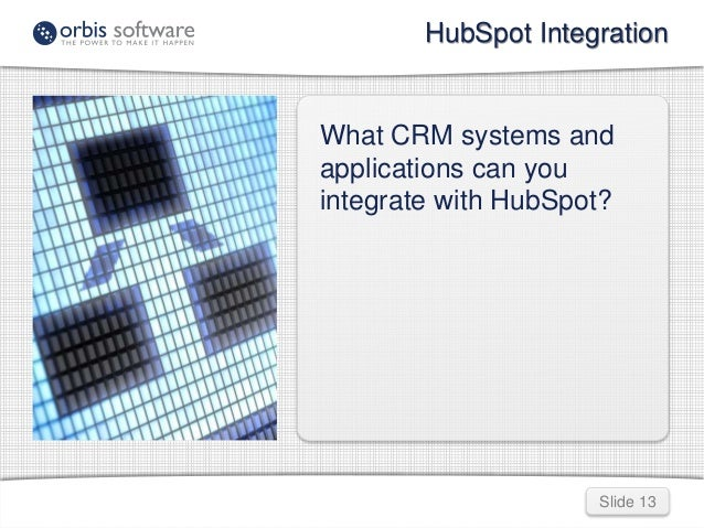 HubSpot Integration  What CRM systems and  applications can you  integrate with HubSpot?  Slide 13