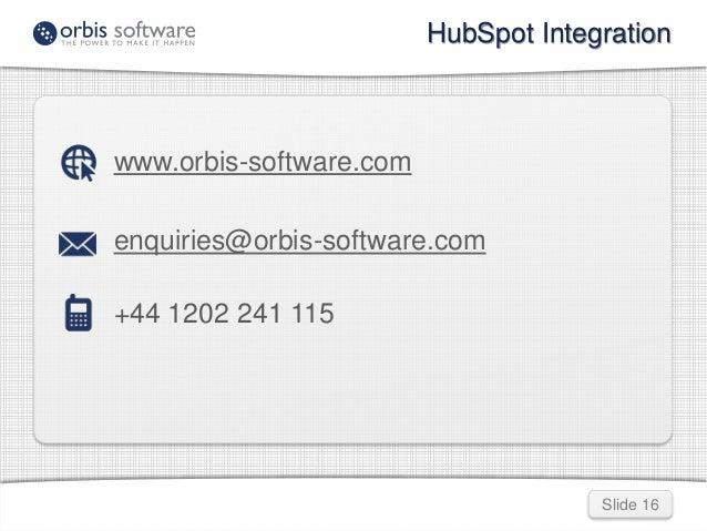 Slide 16  www.orbis-software.com  enquiries@orbis-software.com  +44 1202 241 115  HubSpot Integration