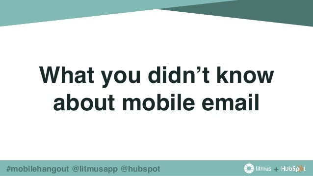 +#mobilehangout @litmusapp @hubspot What you didn't know about mobile email !