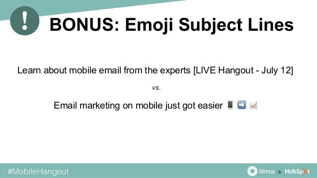 BONUS: Emoji Subject Lines Learn about mobile email from the experts [LIVE Hangout - July 12] Email marketing on mobile ju...