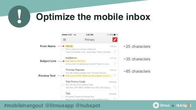 + ! #mobilehangout @litmusapp @hubspot Optimize the mobile inbox ~25 characters ~35 characters ~85 characters