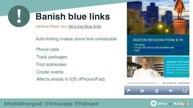 + ! #mobilehangout @litmusapp @hubspot Banish blue links! Auto-linking makes some text unreadable ◉ Phone calls ◉ Track pa...