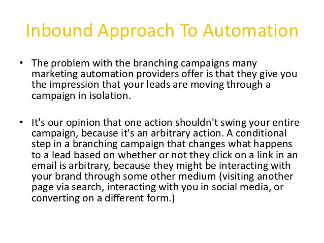 Inbound Approach To Automation• The problem with the branching campaigns many  marketing automation providers offer is tha...