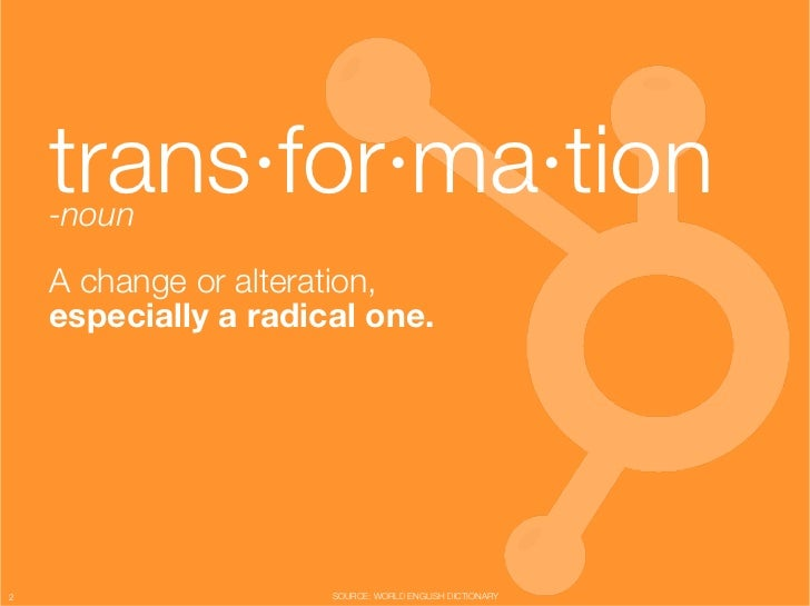 "trans·for·ma·tion     -noun""                                                            ""     A change or alteration, ""   ..."