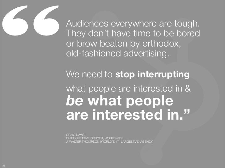 """""""     Audiences everywhere are tough.      They don't have time to be bored      or brow beaten by orthodox, """"      old-fa..."""