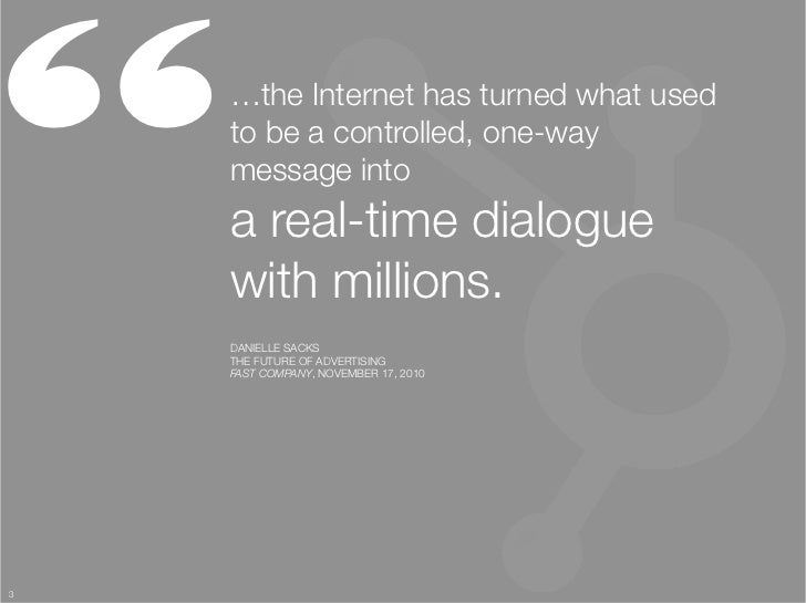 """    …the Internet has turned what used     to be a controlled, one-way     message into ""     a real-time dialogue     wi..."