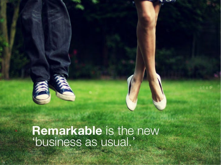 Remarkable is the new      'business as usual.'34