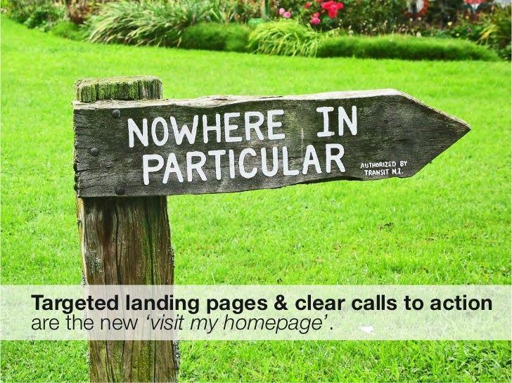 """Targeted landing pages & clear calls to action """"      are the new 'visit my homepage'.36"""
