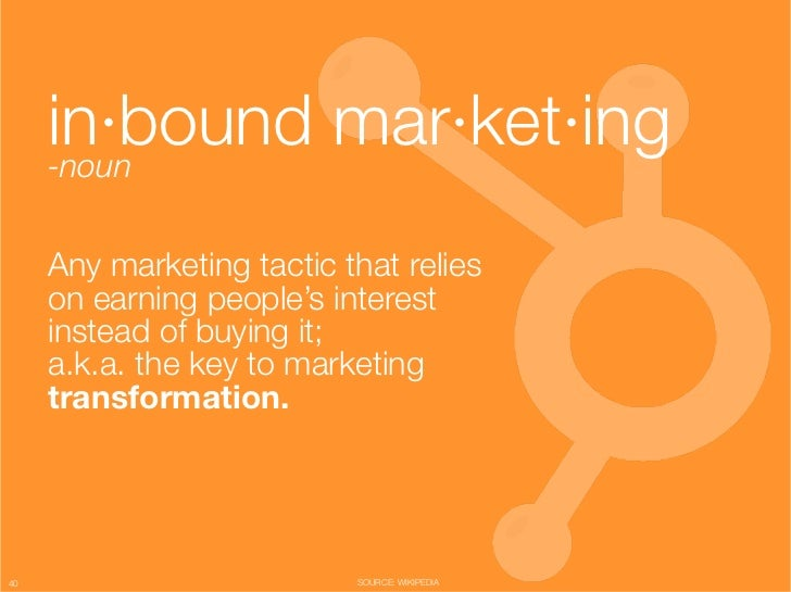 "in·bound mar·ket·ing""      -noun""      Any marketing tactic that relies ""      on earning people's interest ""      instead..."