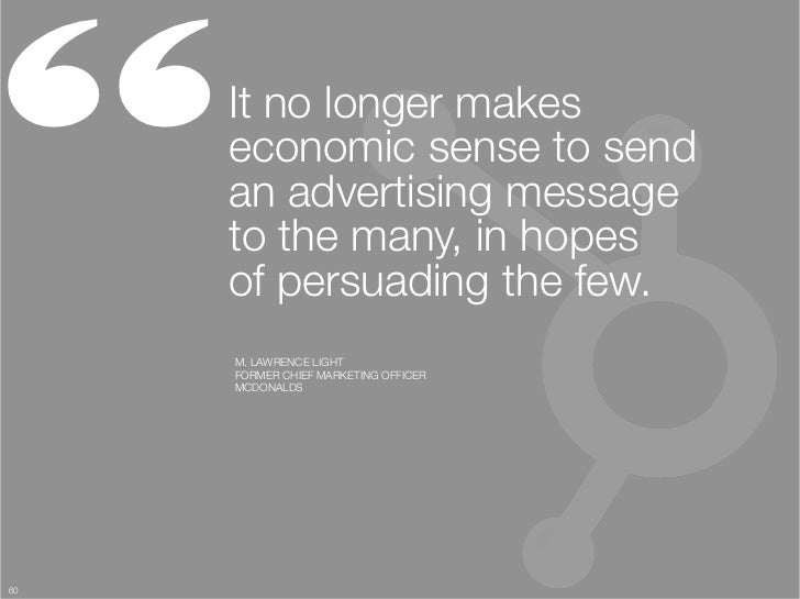 """""""     It no longer makes      economic sense to send      an advertising message      to the many, in hopes """"      of pers..."""