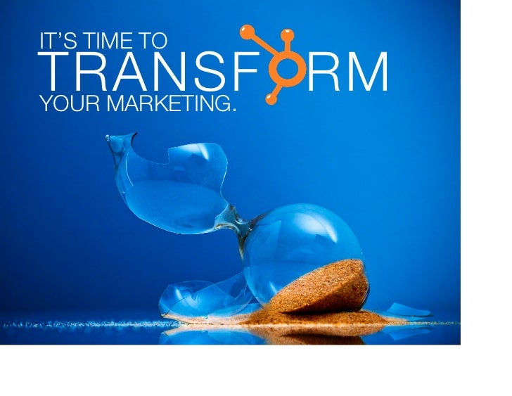 IT'S TIME TOTRANSF RMYOUR MARKETING.