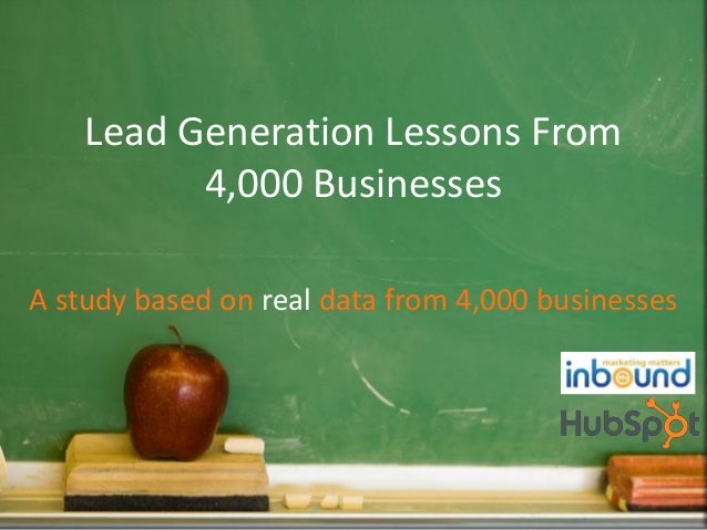 Lead Generation Lessons From 4,000 Businesses A study based on real data from 4,000 businesses  Tweet this Presentation Sh...