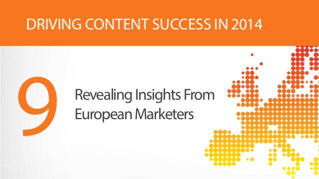 RevealingInsightsFrom EuropeanMarketers 9 DRIVING CONTENT SUCCESS IN 2014