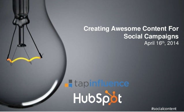 Creating Awesome Content For Social Campaigns April 16th, 2014 #socialcontent