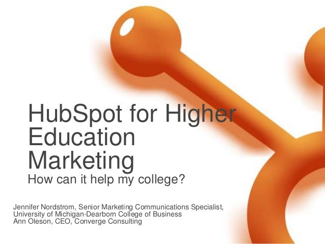 HubSpot for Higher    Education    Marketing    How can it help my college?Jennifer Nordstrom, Senior Marketing Communicat...