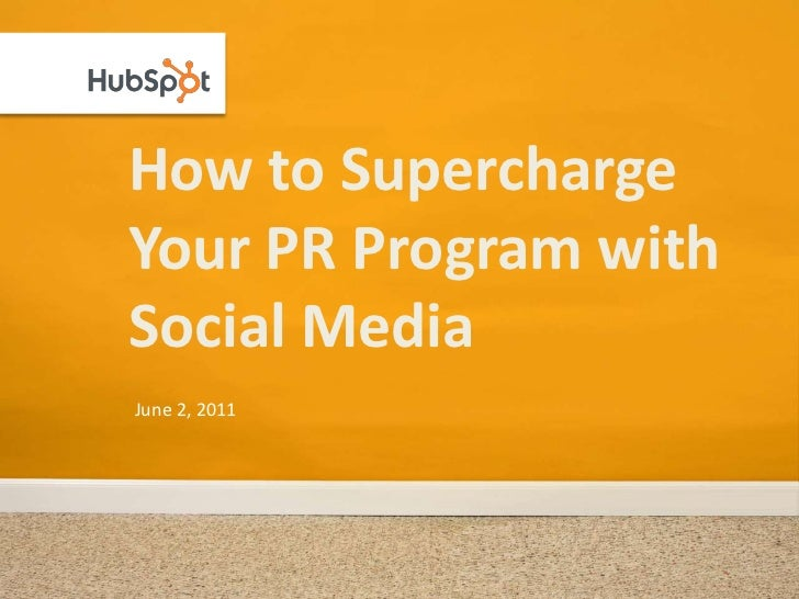 How to Supercharge Your PR Program with Social Media<br />June 2, 2011<br />