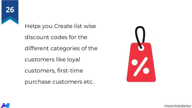 Helps you Create list wise discount codes for the different categories of the customers like loyal customers, first-time p...