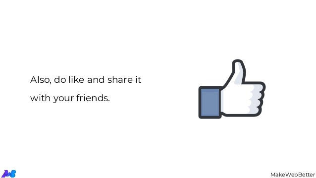 Also, do like and share it with your friends. MakeWebBetter