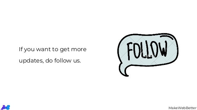 If you want to get more updates, do follow us. MakeWebBetter