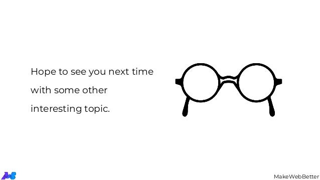 Hope to see you next time with some other interesting topic. MakeWebBetter
