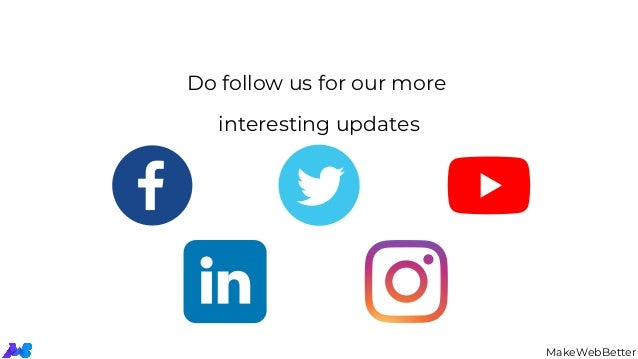 Do follow us for our more interesting updates MakeWebBetter