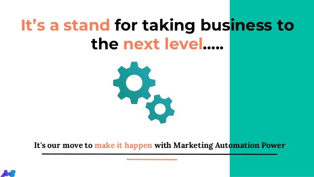 It's a stand for taking business to the next level….. It's our move to make it happen with Marketing Automation Power