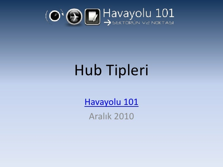 Hub Tipleri<br />Havayolu 101<br />Aralık 2010<br />