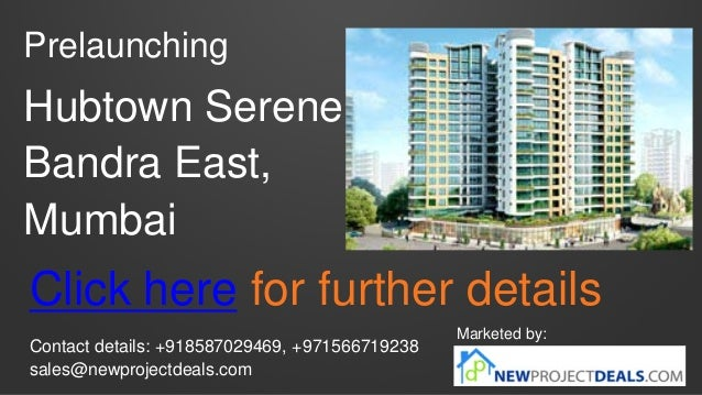 Prelaunching Hubtown Serene Bandra East, Mumbai Marketed by: Contact details: +918587029469, +971566719238 sales@newprojec...