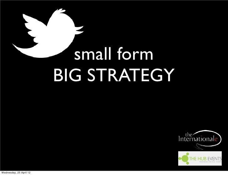 small form                         BIG STRATEGYWednesday, 25 April 12