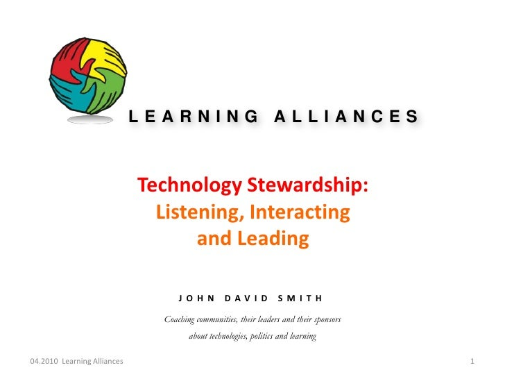 Technology Stewardship: Listening, Interacting and Leading<br />JOHN DAVID SMITH<br />Coaching communities, their leaders ...