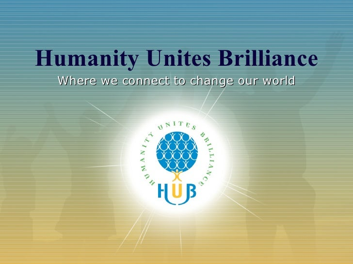 Humanity Unites Brilliance Where we connect to change our world