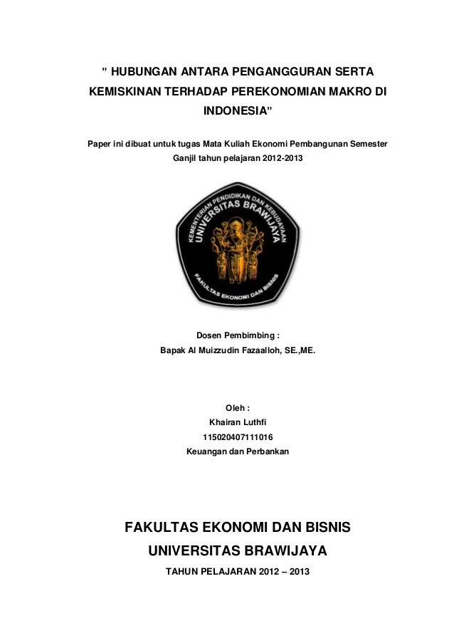 """ HUBUNGAN ANTARA PENGANGGURAN SERTA  KEMISKINAN TERHADAP PEREKONOMIAN MAKRO DI INDONESIA"" Paper ini dibuat untuk tugas Ma..."