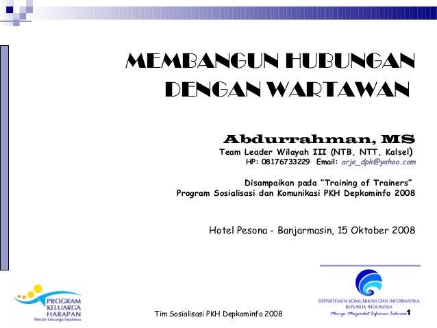 MEMBANGUN HUBUNGAN  DENGAN WARTAWAN                   Abdurrahman, MS                  Team Leader Wilayah III (NTB, NTT, ...