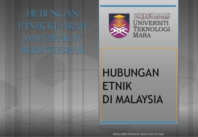 HUBUNGAN ETNIK DI MALAYSIA Mahyuddin Khalid & Mohd Ashrof Zaki HUBUNGAN ETNIKKEARAH MASYARAKAT BERINTEGRASI