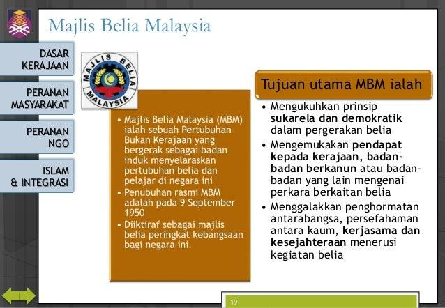 DASAR KERAJAAN PERANAN MASYARAKAT PERANAN NGO ISLAM & INTEGRASI Majlis Belia Malaysia 19 MBM Tujuan utama MBM ialah • Meng...