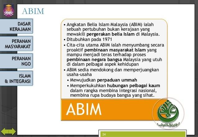 DASAR KERAJAAN PERANAN MASYARAKAT PERANAN NGO ISLAM & INTEGRASI ABIM • Angkatan Belia Islam Malaysia (ABIM) ialah sebuah p...