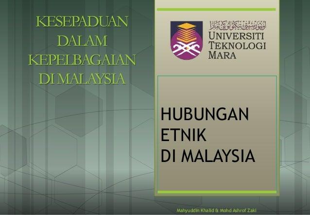 HUBUNGAN ETNIK DI MALAYSIA Mahyuddin Khalid & Mohd Ashrof Zaki KESEPADUAN DALAM KEPELBAGAIAN DIMALAYSIA