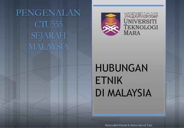 HUBUNGAN ETNIK DI MALAYSIA Mahyuddin Khalid & Mohd Ashrof Zaki PENGENALAN CTU555 SEJARAH MALAYSIA