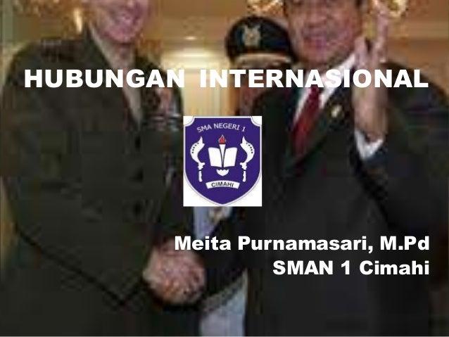 HUBUNGAN INTERNASIONAL        Meita Purnamasari, M.Pd                 SMAN 1 Cimahi