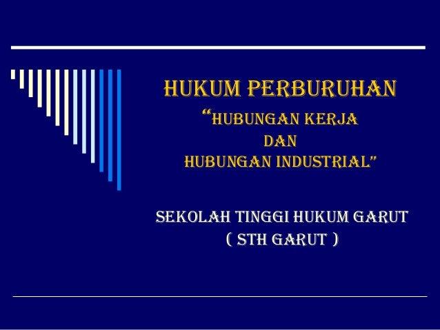 """Hukum PerburuHan """"Hubungan kerja dan Hubungan industrial"""" sekolaH tinggi Hukum garut ( stH garut )"""