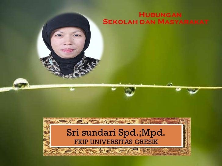 Hubungan  Sekolah dan Masyarakat Sri sundari Spd.;Mpd. FKIP UNIVERSITAS GRESIK