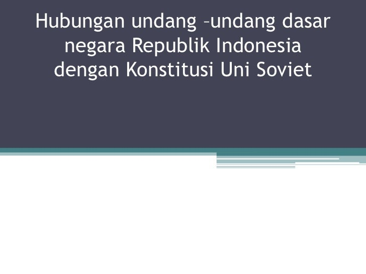 Hubunganundang –undangdasarnegaraRepublikIndonesia denganKonstitusiUni Soviet<br />