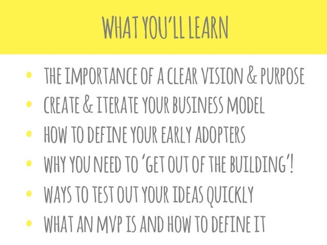 WHAT YOU'LL LEARN • the importance of a clear vision & purpose • create & iterate your business model • how to define y...